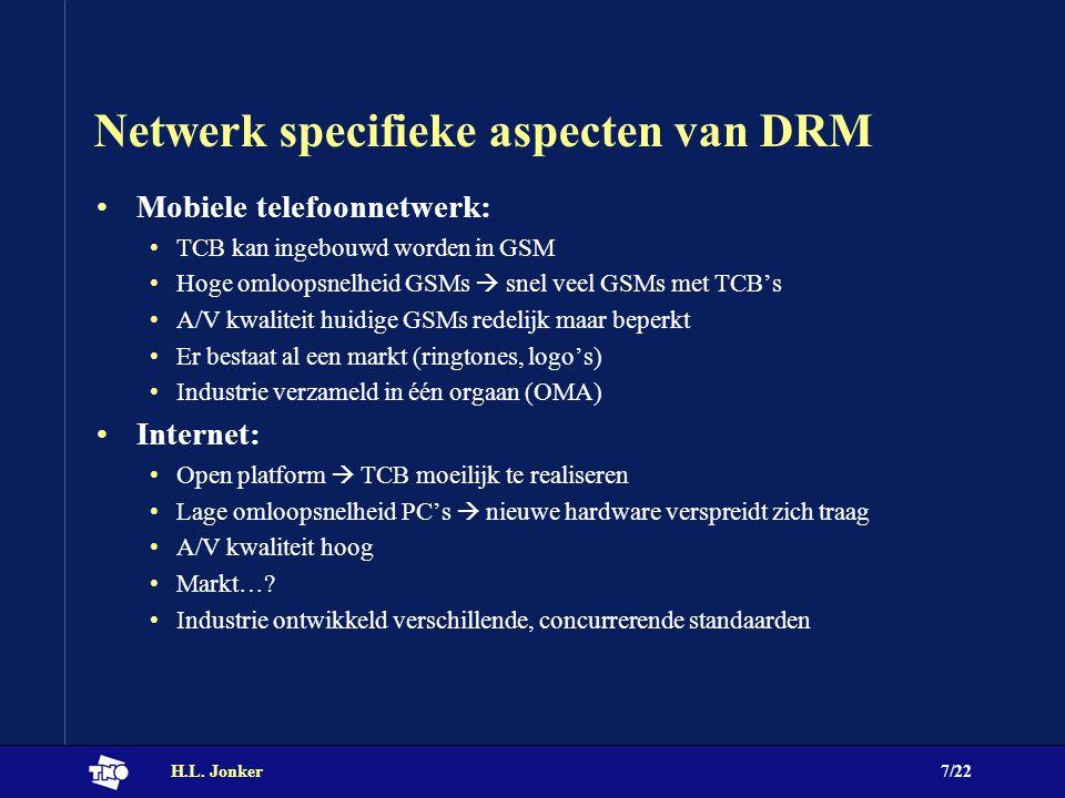 H.L. Jonker7/22 Netwerk specifieke aspecten van DRM Mobiele telefoonnetwerk: TCB kan ingebouwd worden in GSM Hoge omloopsnelheid GSMs  snel veel GSMs