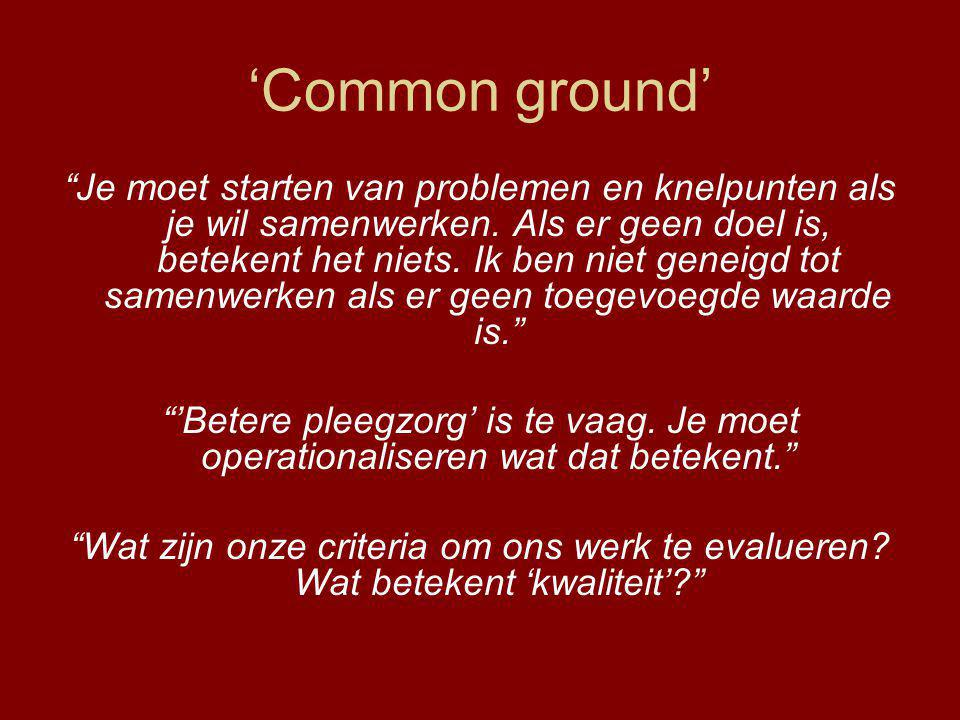 'Common ground' Je moet starten van problemen en knelpunten als je wil samenwerken.