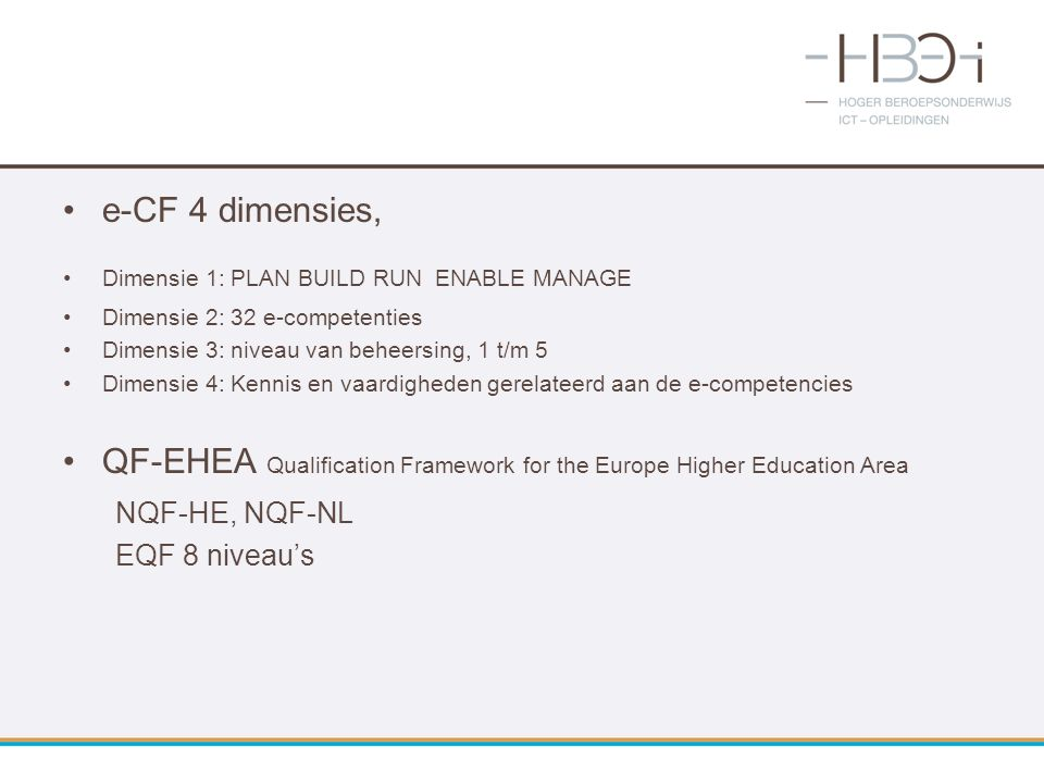 e-CF 4 dimensies, Dimensie 1: PLAN BUILD RUN ENABLE MANAGE Dimensie 2: 32 e-competenties Dimensie 3: niveau van beheersing, 1 t/m 5 Dimensie 4: Kennis