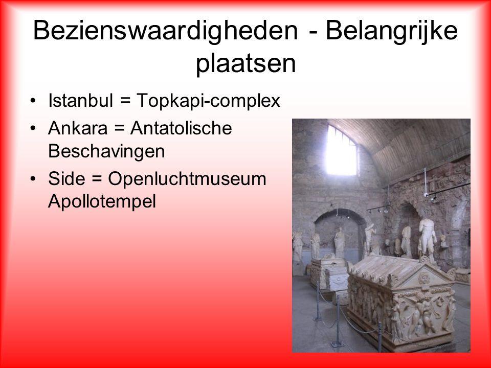 Bezienswaardigheden - Belangrijke plaatsen Istanbul = Topkapi-complex Ankara = Antatolische Beschavingen Side = Openluchtmuseum Apollotempel