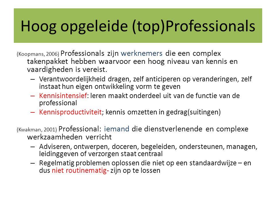 Hoog opgeleide (top)Professionals (Koopmans, 2006) Professionals zijn werknemers die een complex takenpakket hebben waarvoor een hoog niveau van kenni