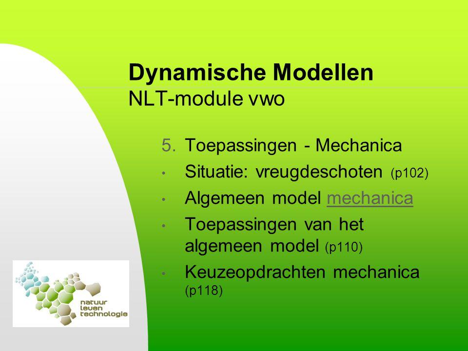 Dynamische Modellen NLT-module vwo 5.Toepassingen - Mechanica Situatie: vreugdeschoten (p102) Algemeen model mechanicamechanica Toepassingen van het a