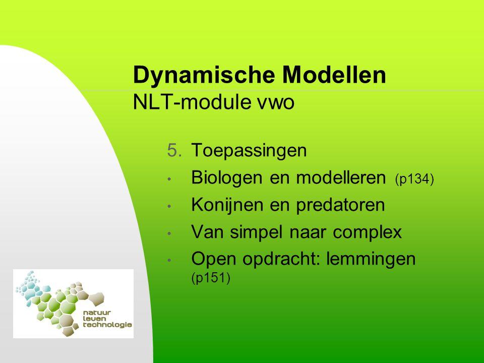 Dynamische Modellen NLT-module vwo 5.Toepassingen Biologen en modelleren (p134) Konijnen en predatoren Van simpel naar complex Open opdracht: lemminge
