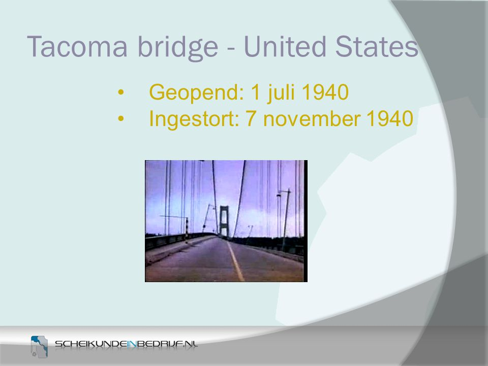 Tacoma bridge - United States Geopend: 1 juli 1940 Ingestort: 7 november 1940
