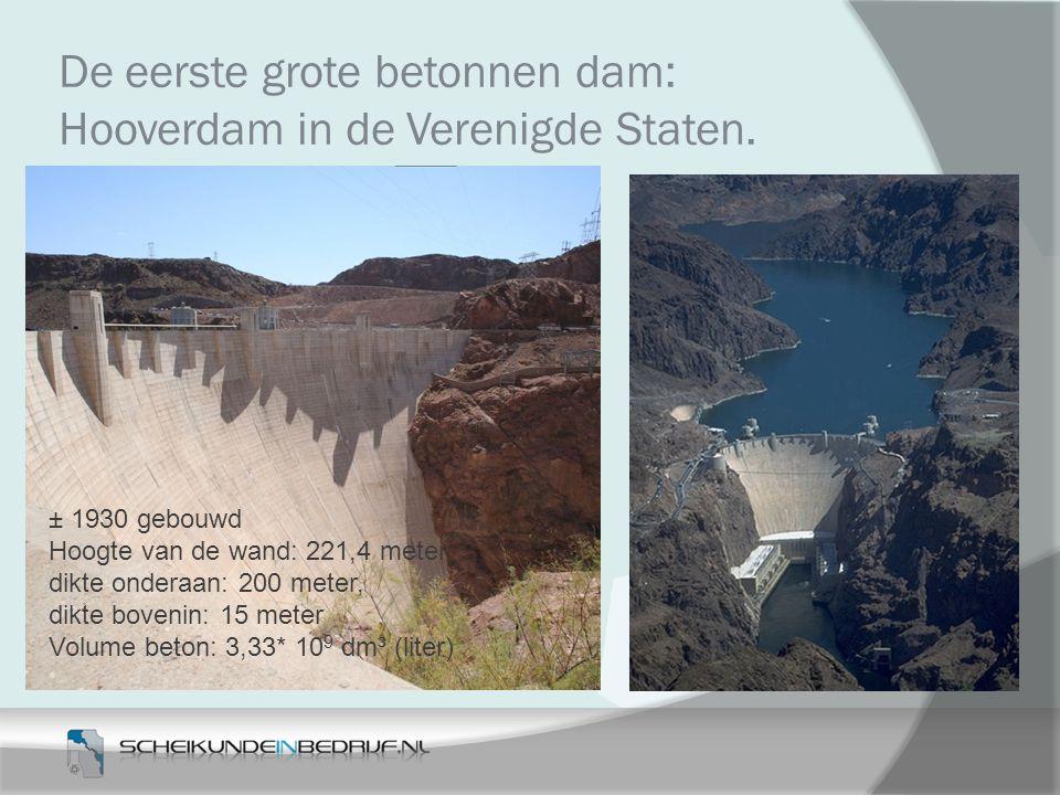 De eerste grote betonnen dam: Hooverdam in de Verenigde Staten. ± 1930 gebouwd Hoogte van de wand: 221,4 meter, dikte onderaan: 200 meter, dikte boven