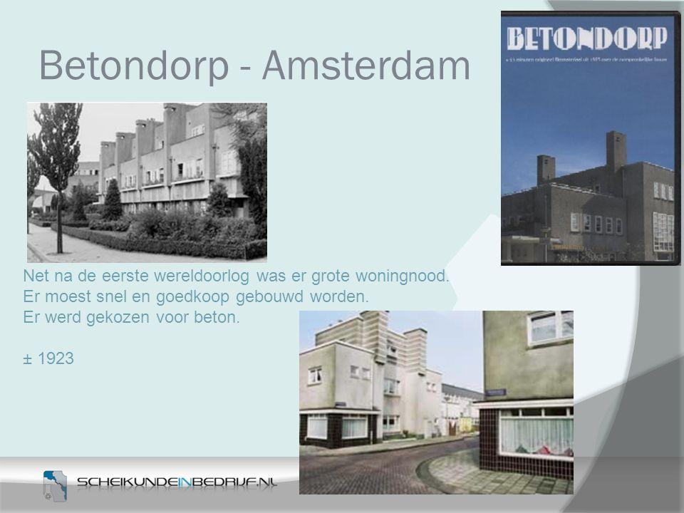 Betondorp - Amsterdam Net na de eerste wereldoorlog was er grote woningnood. Er moest snel en goedkoop gebouwd worden. Er werd gekozen voor beton. ± 1