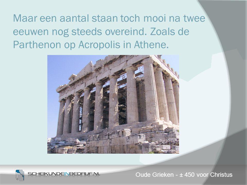 Maar een aantal staan toch mooi na twee eeuwen nog steeds overeind. Zoals de Parthenon op Acropolis in Athene. Oude Grieken - ± 450 voor Christus