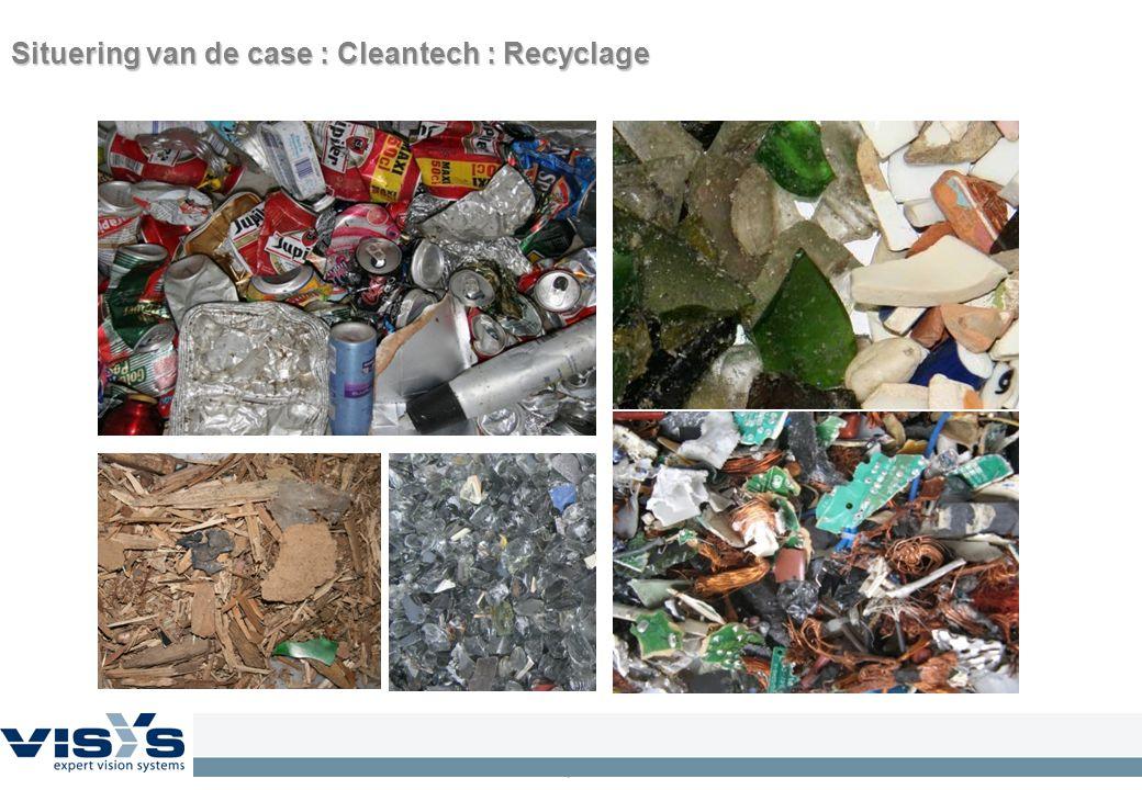 7 Situering van de case :Cleantech : Recyclage Situering van de case : Cleantech : Recyclage