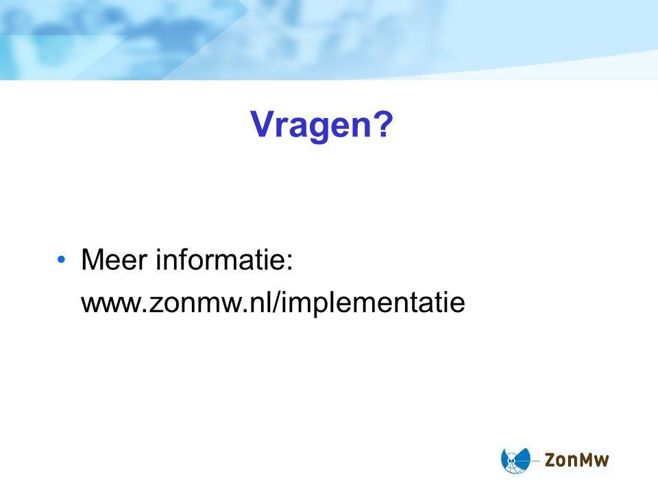 Vragen? Meer informatie: www.zonmw.nl/implementatie