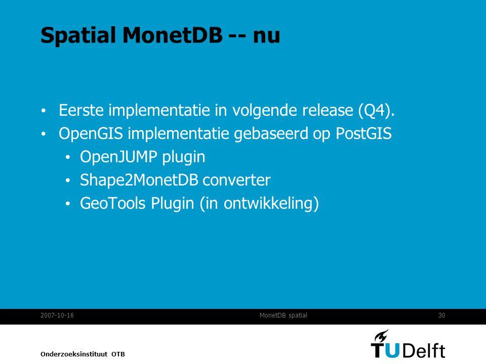 Onderzoeksinstituut OTB 2007-10-1630MonetDB spatial Spatial MonetDB -- nu Eerste implementatie in volgende release (Q4).