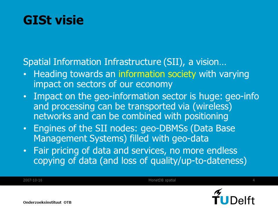 Onderzoeksinstituut OTB 2007-10-1615MonetDB spatial Class 3: Dataset Maintainers Limited number of queries.