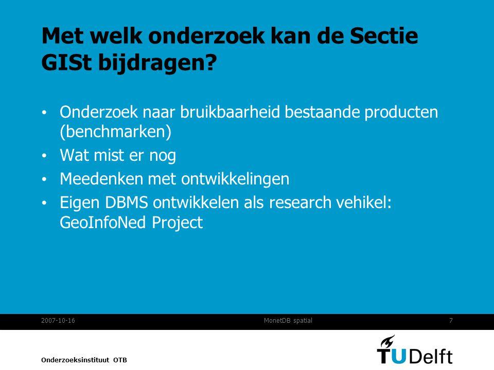 Onderzoeksinstituut OTB 2007-10-167MonetDB spatial Met welk onderzoek kan de Sectie GISt bijdragen.