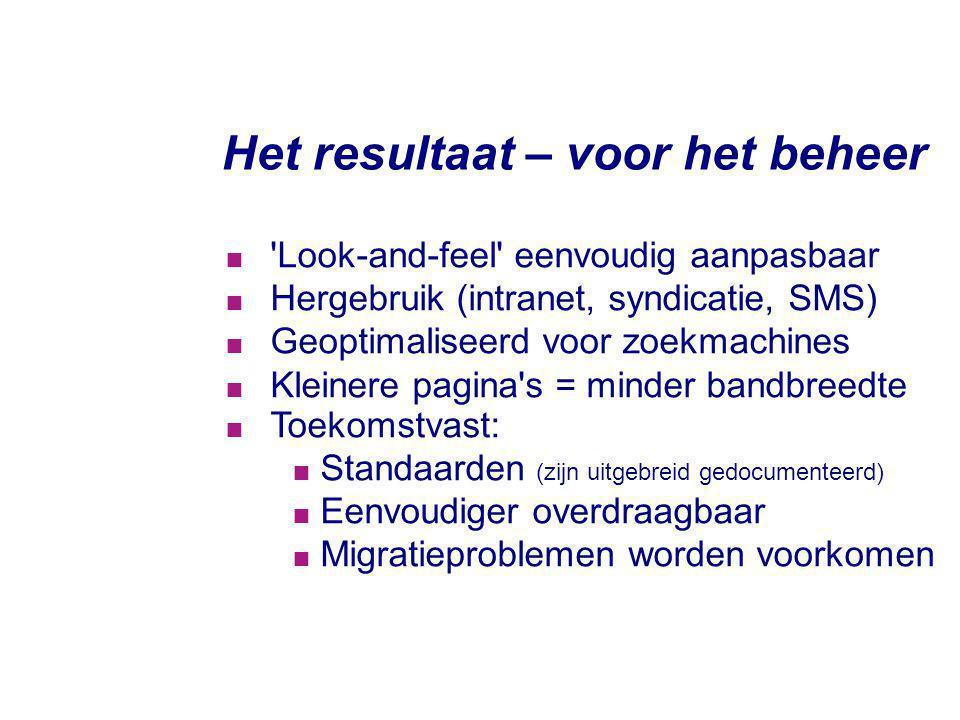 Het resultaat – voor het beheer  'Look-and-feel' eenvoudig aanpasbaar  Hergebruik (intranet, syndicatie, SMS)  Geoptimaliseerd voor zoekmachines 
