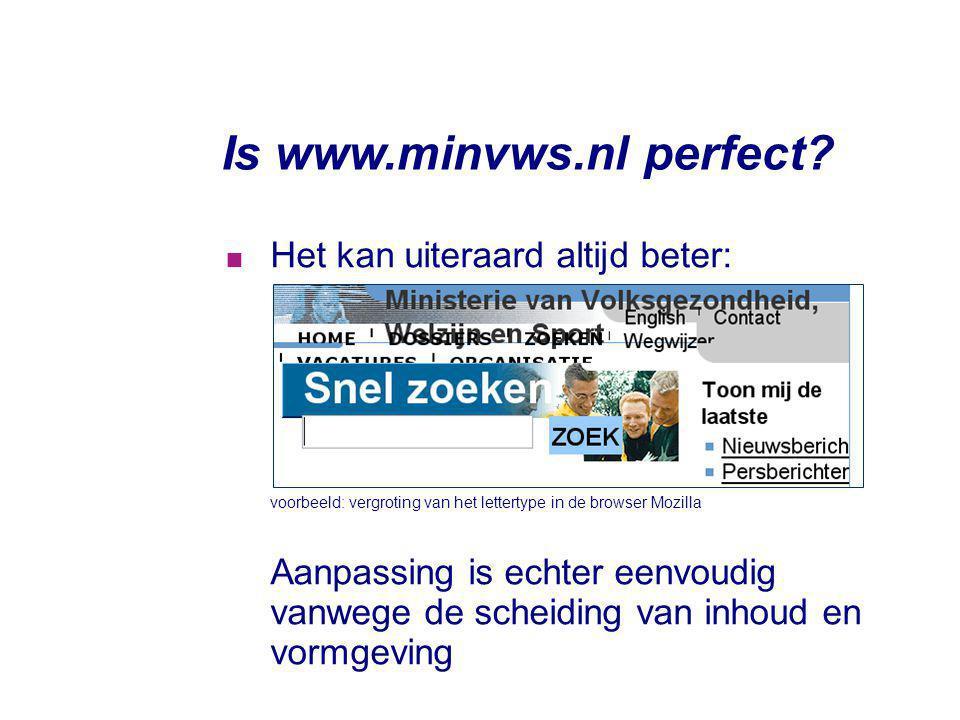 Is www.minvws.nl perfect?  Het kan uiteraard altijd beter: voorbeeld: vergroting van het lettertype in de browser Mozilla Aanpassing is echter eenvou