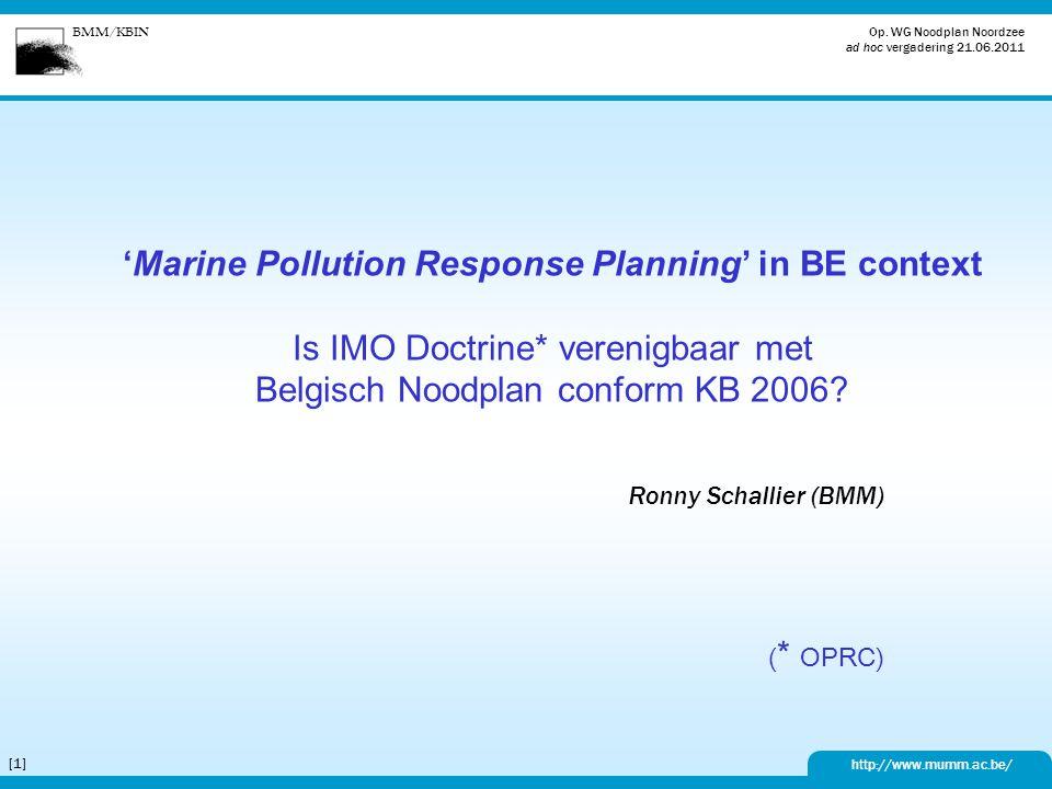BMM/KBIN http://www.mumm.ac.be/ Op. WG Noodplan Noordzee ad hoc vergadering 21.06.2011 [1][1] 'Marine Pollution Response Planning' in BE context Is IM