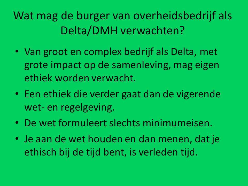 Wat mag de burger van overheidsbedrijf als Delta/DMH verwachten? Van groot en complex bedrijf als Delta, met grote impact op de samenleving, mag eigen