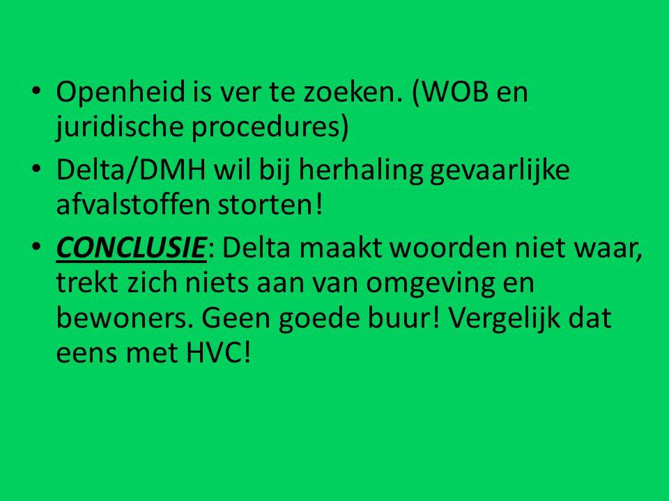 Openheid is ver te zoeken. (WOB en juridische procedures) Delta/DMH wil bij herhaling gevaarlijke afvalstoffen storten! CONCLUSIE: Delta maakt woorden