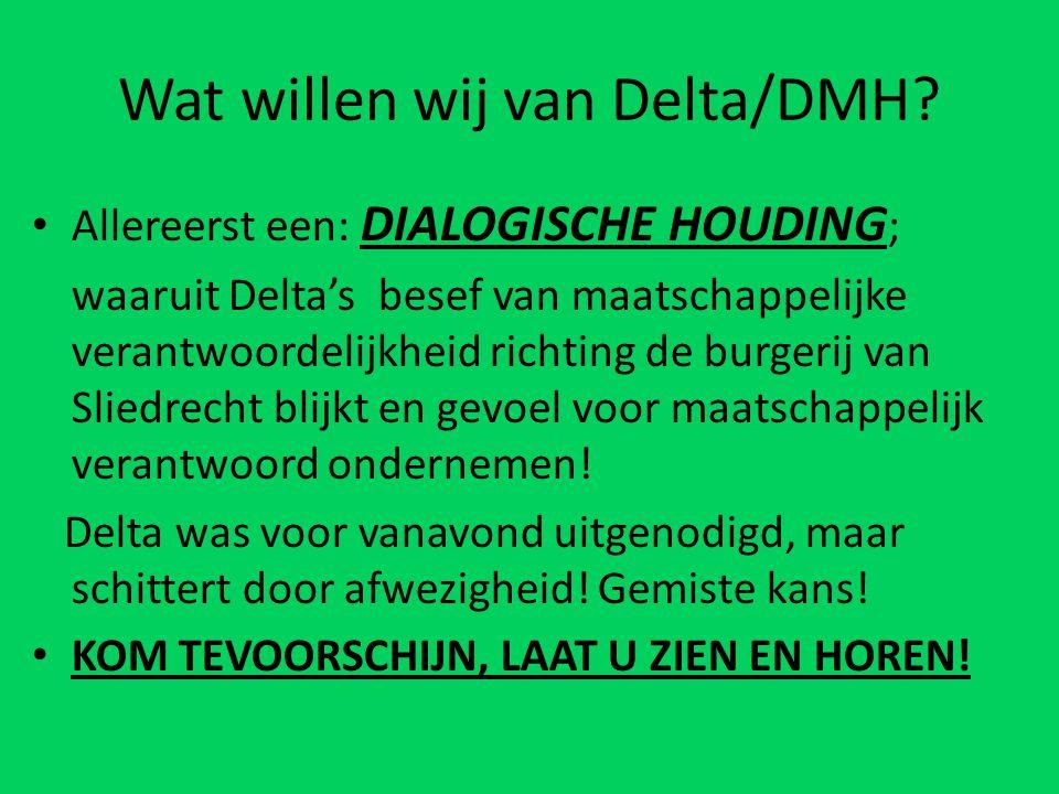 Wat willen wij van Delta/DMH? Allereerst een: DIALOGISCHE HOUDING ; waaruit Delta's besef van maatschappelijke verantwoordelijkheid richting de burger