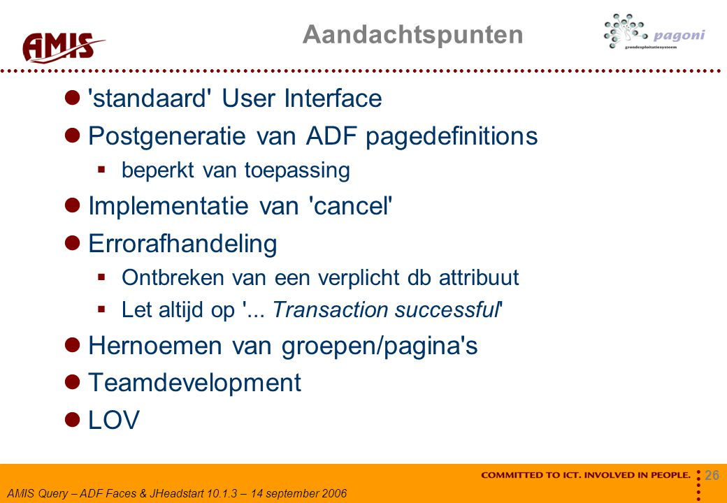 26 AMIS Query – ADF Faces & JHeadstart 10.1.3 – 14 september 2006 Aandachtspunten 'standaard' User Interface Postgeneratie van ADF pagedefinitions  b