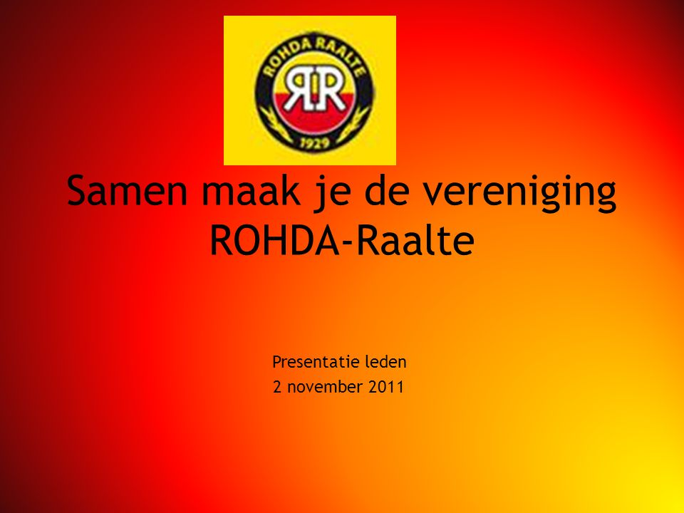 Samen maak je de vereniging ROHDA-Raalte Presentatie leden 2 november 2011