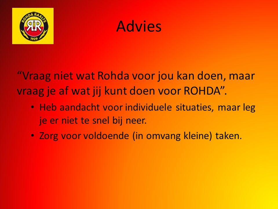 """Advies """"Vraag niet wat Rohda voor jou kan doen, maar vraag je af wat jij kunt doen voor ROHDA"""". Heb aandacht voor individuele situaties, maar leg je e"""