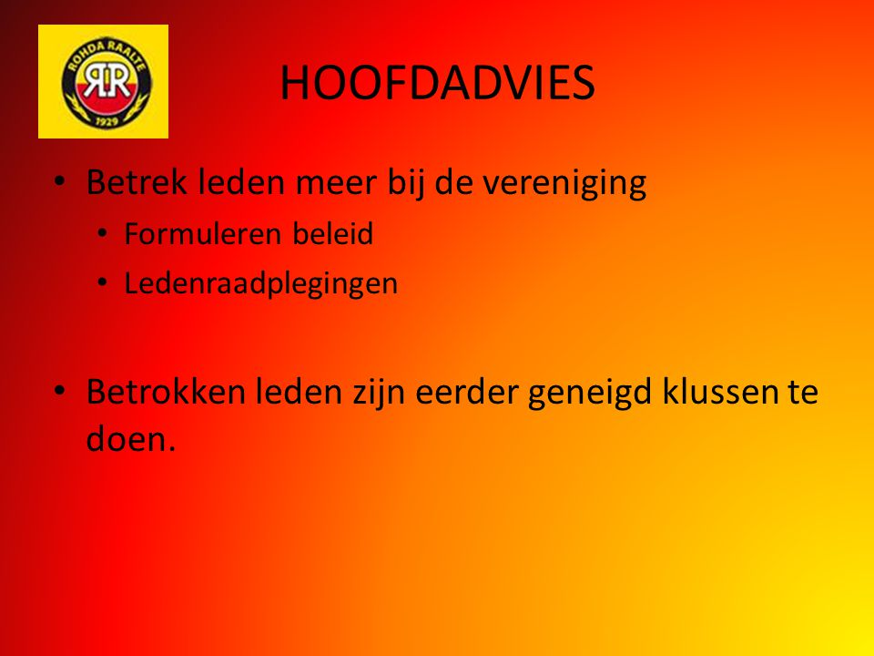 HOOFDADVIES Betrek leden meer bij de vereniging Formuleren beleid Ledenraadplegingen Betrokken leden zijn eerder geneigd klussen te doen.