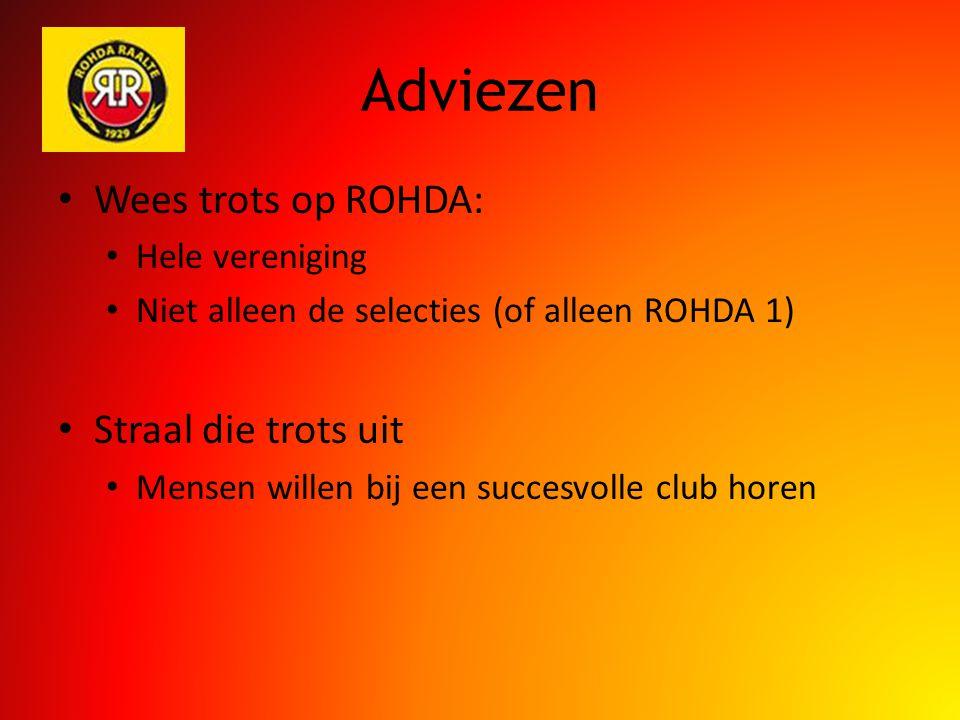 Adviezen Wees trots op ROHDA: Hele vereniging Niet alleen de selecties (of alleen ROHDA 1) Straal die trots uit Mensen willen bij een succesvolle club