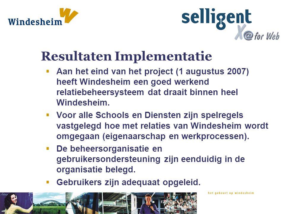 Resultaten Implementatie  Aan het eind van het project (1 augustus 2007) heeft Windesheim een goed werkend relatiebeheersysteem dat draait binnen hee