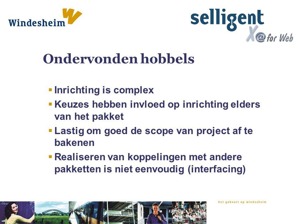 Ondervonden hobbels  Inrichting is complex  Keuzes hebben invloed op inrichting elders van het pakket  Lastig om goed de scope van project af te ba