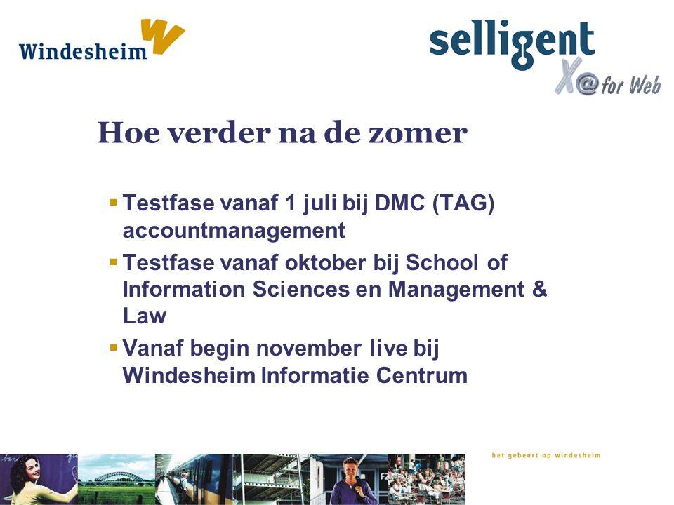 Hoe verder na de zomer  Testfase vanaf 1 juli bij DMC (TAG) accountmanagement  Testfase vanaf oktober bij School of Information Sciences en Manageme