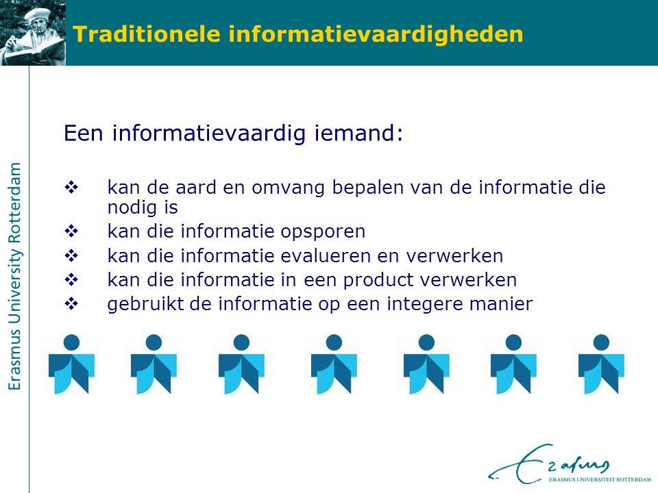 Traditionele informatievaardigheden Een informatievaardig iemand:  kan de aard en omvang bepalen van de informatie die nodig is  kan die informatie opsporen  kan die informatie evalueren en verwerken  kan die informatie in een product verwerken  gebruikt de informatie op een integere manier