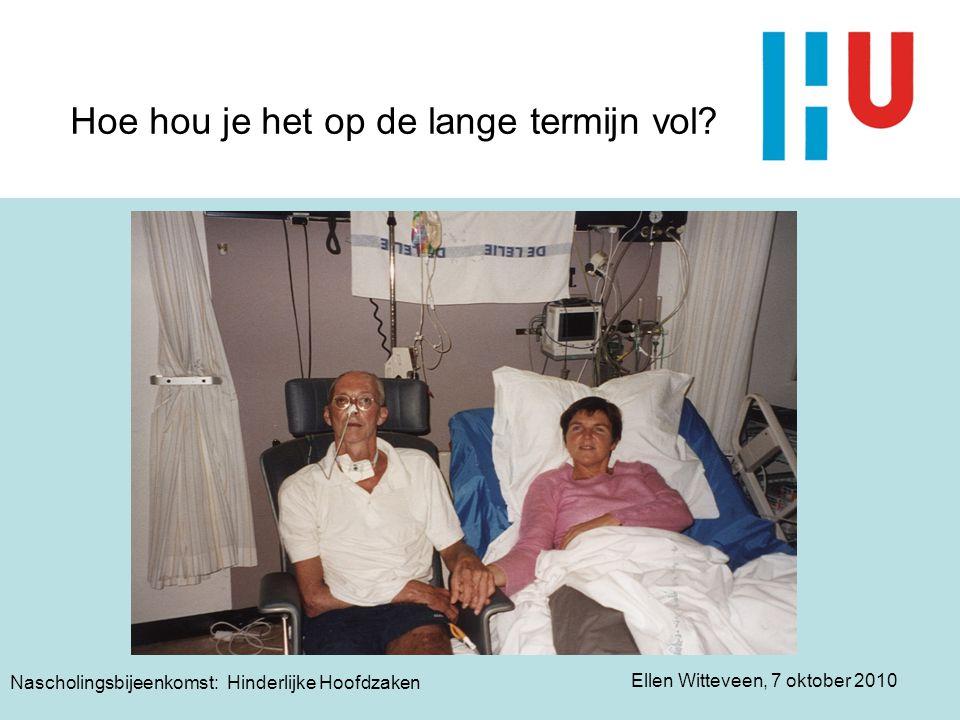 Ellen Witteveen, 7 oktober 2010 Nascholingsbijeenkomst: Hinderlijke Hoofdzaken Hoe hou je het op de lange termijn vol?