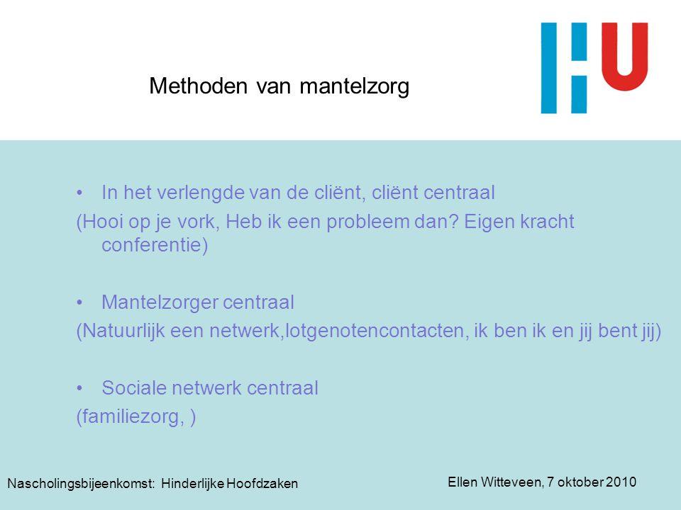 Ellen Witteveen, 7 oktober 2010 Methoden van mantelzorg In het verlengde van de cliënt, cliënt centraal (Hooi op je vork, Heb ik een probleem dan? Eig