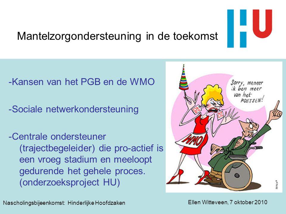 Ellen Witteveen, 7 oktober 2010 Nascholingsbijeenkomst: Hinderlijke Hoofdzaken Mantelzorgondersteuning in de toekomst -Kansen van het PGB en de WMO -S