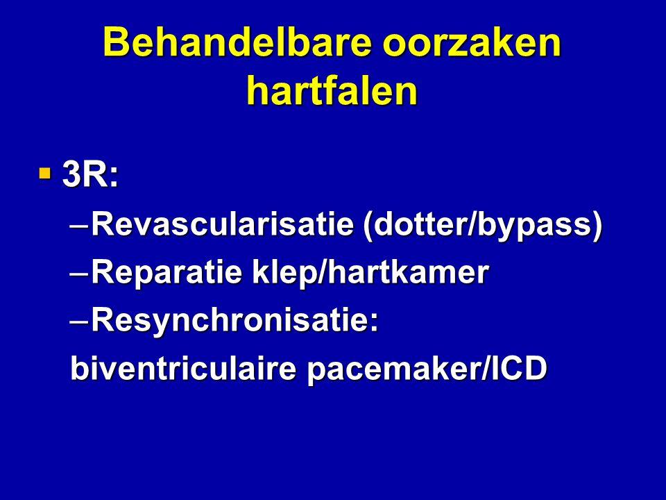 Behandelbare oorzaken hartfalen  3R: –Revascularisatie (dotter/bypass) –Reparatie klep/hartkamer –Resynchronisatie: biventriculaire pacemaker/ICD