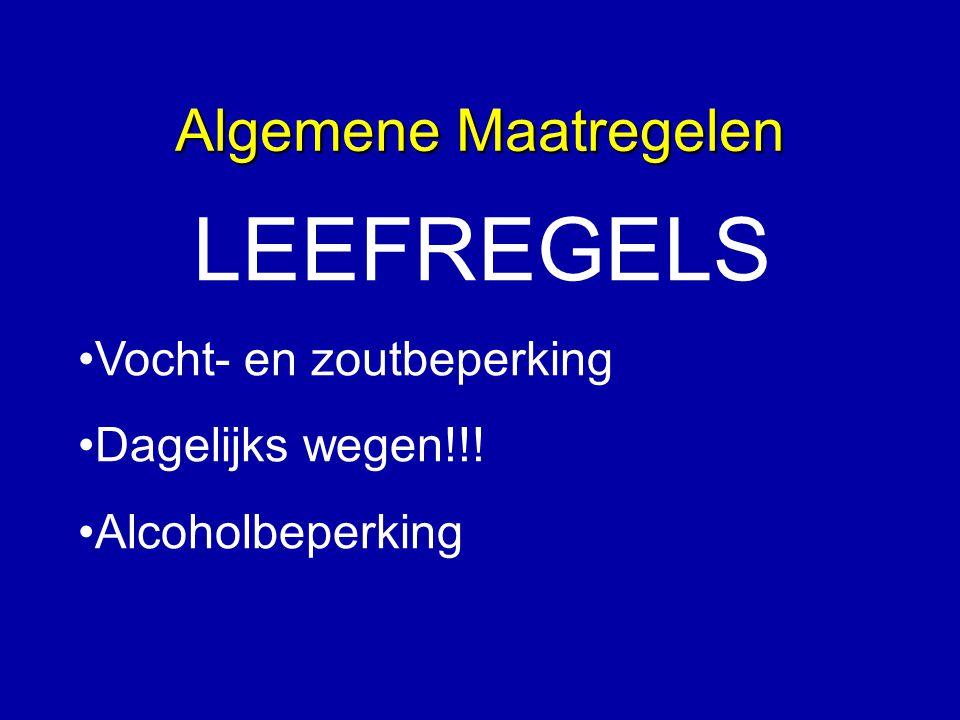 Algemene Maatregelen LEEFREGELS Vocht- en zoutbeperking Dagelijks wegen!!! Alcoholbeperking