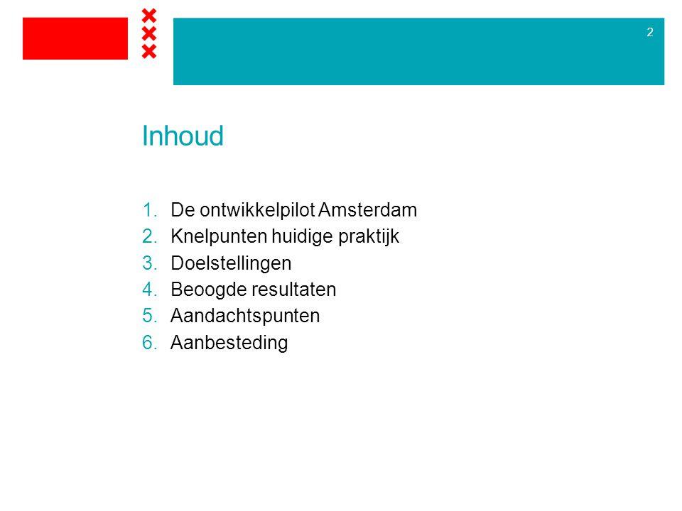 2 Inhoud 1.De ontwikkelpilot Amsterdam 2.Knelpunten huidige praktijk 3.Doelstellingen 4.Beoogde resultaten 5.Aandachtspunten 6.Aanbesteding