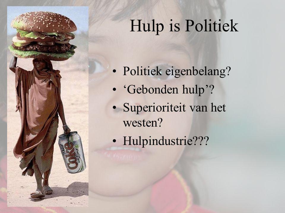 Hulp is Politiek Politiek eigenbelang? 'Gebonden hulp'? Superioriteit van het westen? Hulpindustrie???