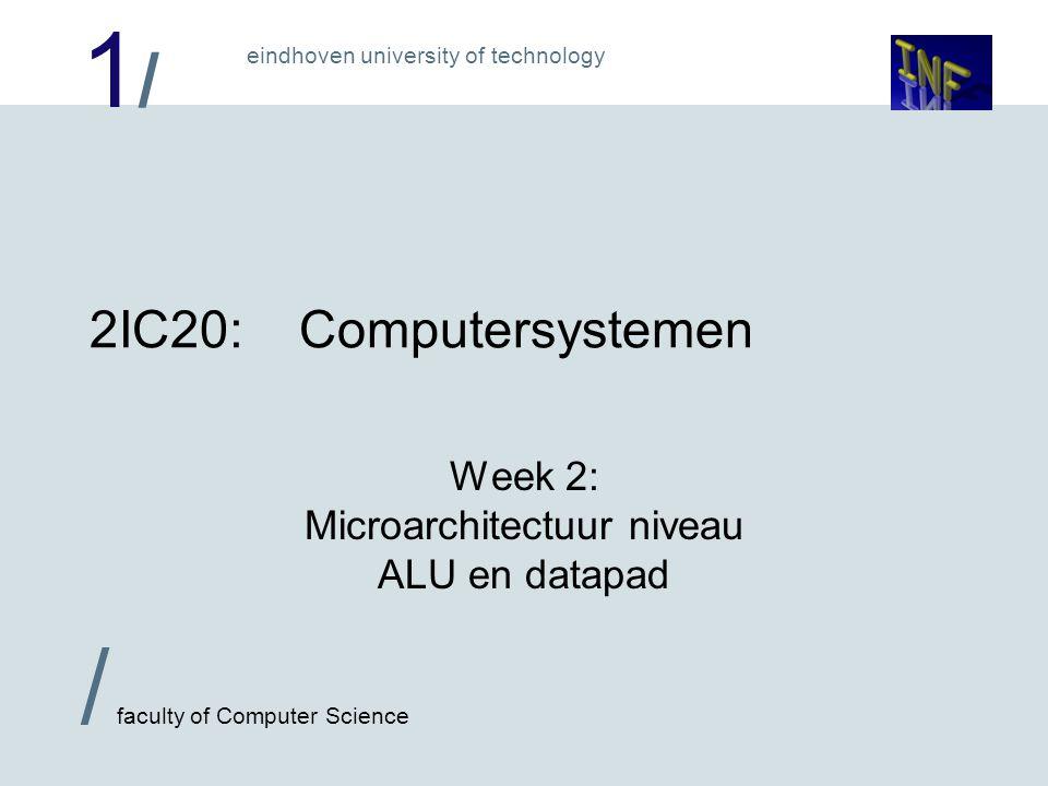1/1/ eindhoven university of technology / faculty of Computer Science 12 De (voorbeeld) ALU functies  Vijf stuuringangen en CI: 2 6 = 64 functies .