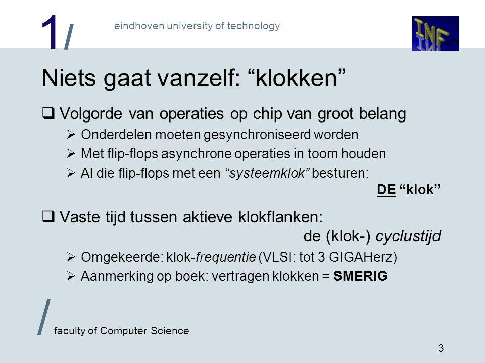 """1/1/ eindhoven university of technology / faculty of Computer Science 3 Niets gaat vanzelf: """"klokken""""  Volgorde van operaties op chip van groot belan"""