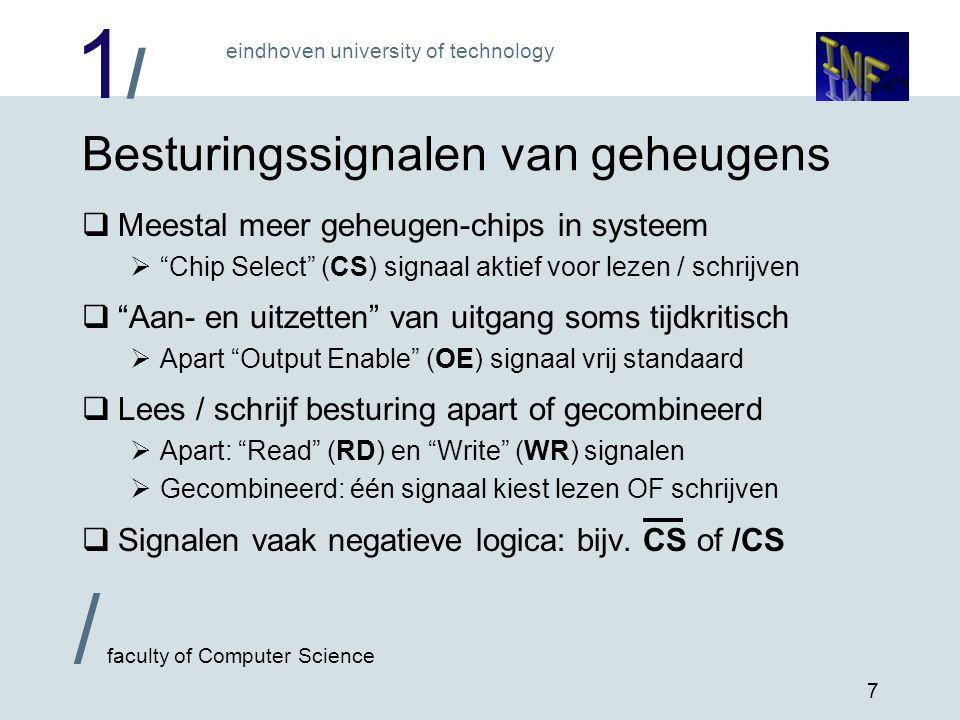 """1/1/ eindhoven university of technology / faculty of Computer Science 7 Besturingssignalen van geheugens  Meestal meer geheugen-chips in systeem  """"C"""