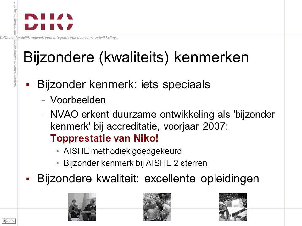 Bijzondere (kwaliteits) kenmerken  Bijzonder kenmerk: iets speciaals − Voorbeelden − NVAO erkent duurzame ontwikkeling als bijzonder kenmerk bij accreditatie, voorjaar 2007: Topprestatie van Niko.