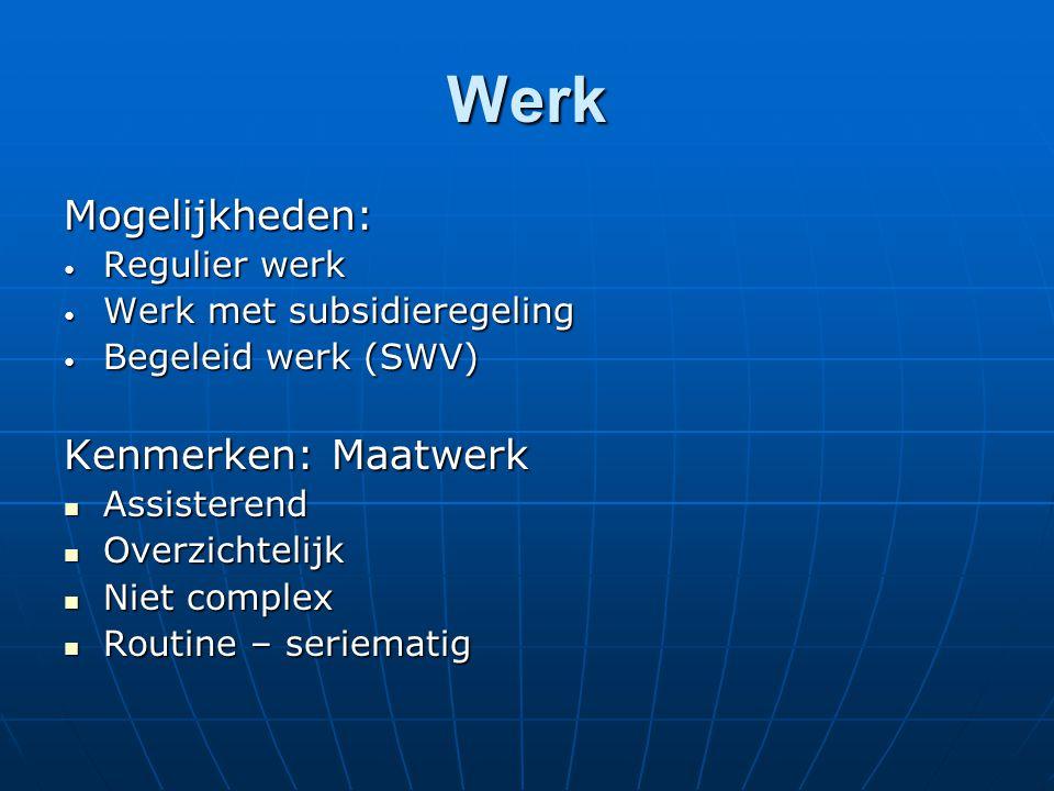 Werk Mogelijkheden: Regulier werk Regulier werk Werk met subsidieregeling Werk met subsidieregeling Begeleid werk (SWV) Begeleid werk (SWV) Kenmerken: