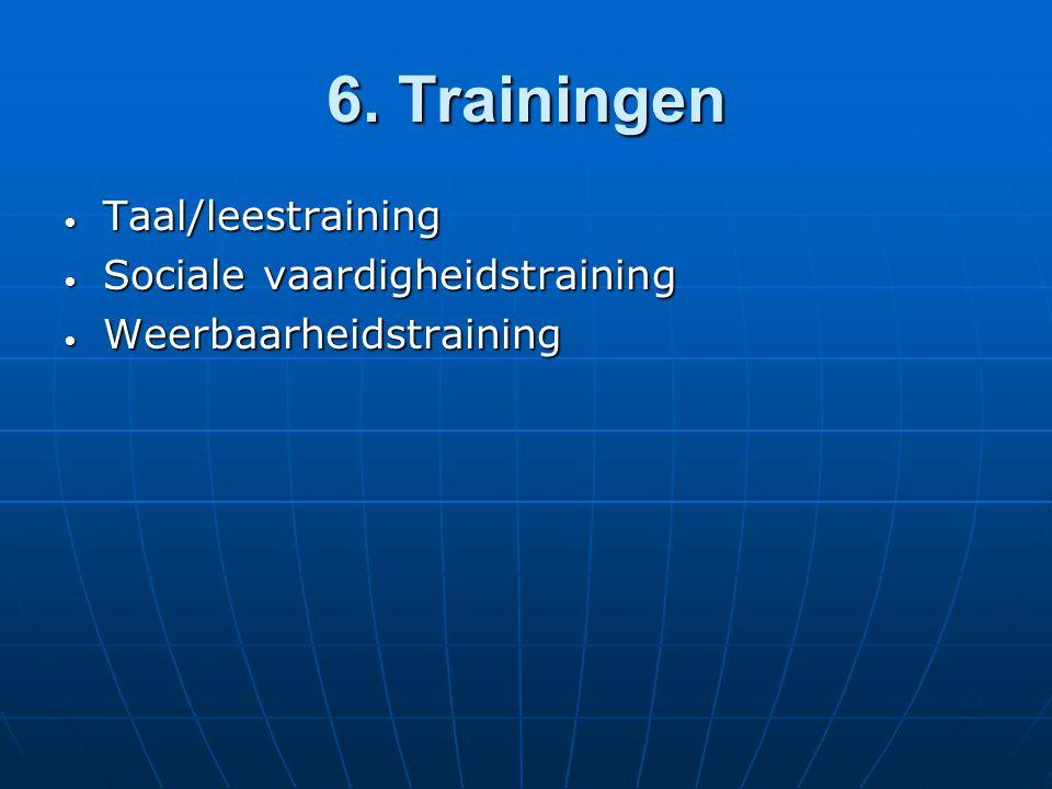 6. Trainingen Taal/leestraining Taal/leestraining Sociale vaardigheidstraining Sociale vaardigheidstraining Weerbaarheidstraining Weerbaarheidstrainin