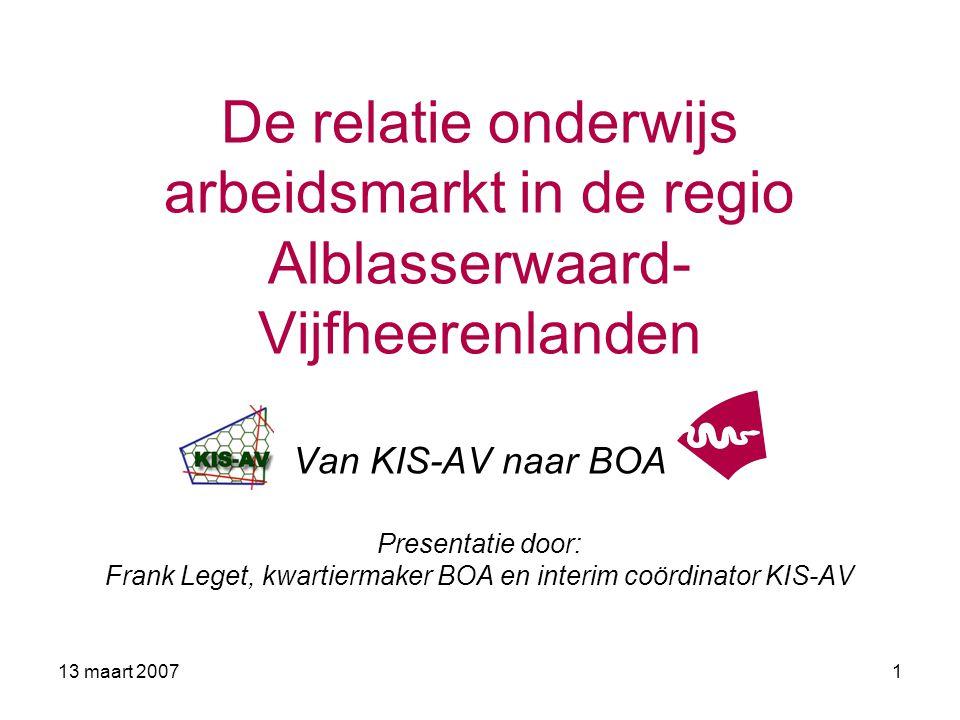 13 maart 20072 Inhoud presentatie Introductie Geschiedenis KennisInfraStructuur Alblasserwaard-Vijfheerenlanden (KIS- AV), 2004-2006 Herbezinning, eind 2006 Bureau Onderwijs Arbeidsmarkt (BOA), vanaf 2007