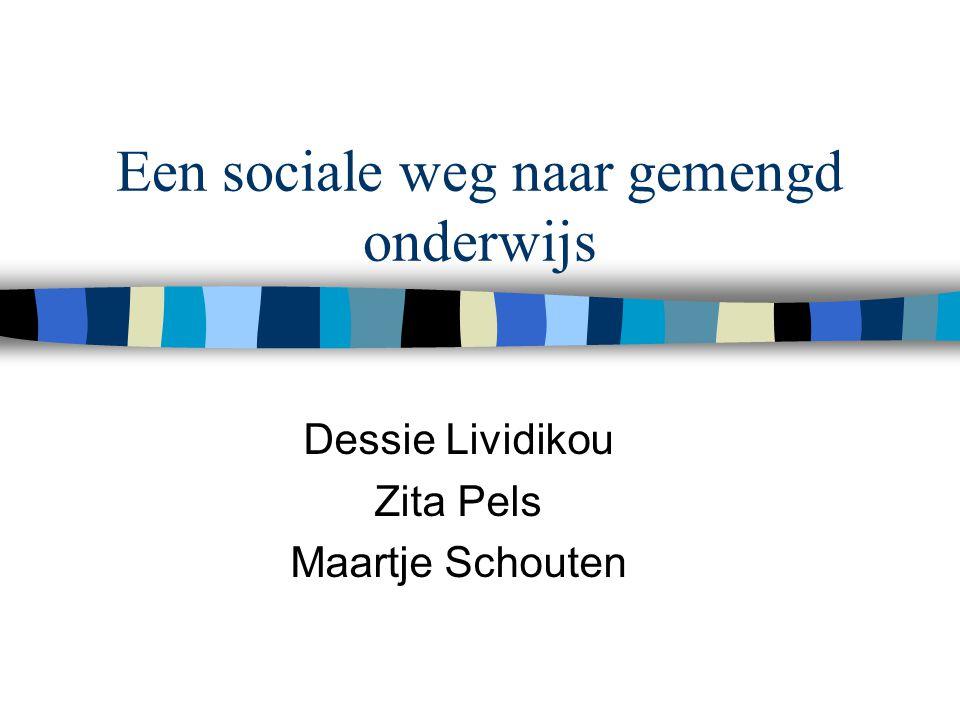 Een sociale weg naar gemengd onderwijs Dessie Lividikou Zita Pels Maartje Schouten