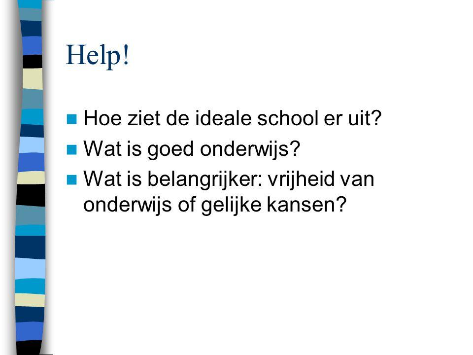 Help! Hoe ziet de ideale school er uit? Wat is goed onderwijs? Wat is belangrijker: vrijheid van onderwijs of gelijke kansen?