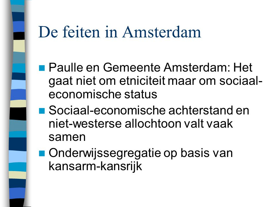 De feiten in Amsterdam Vrijheid van onderwijs is belangrijk voor Amsterdam Vrijheid is echter in conflict met gelijkheid Amsterdam wil diversiteit op school en de school als afspiegeling van de buurt