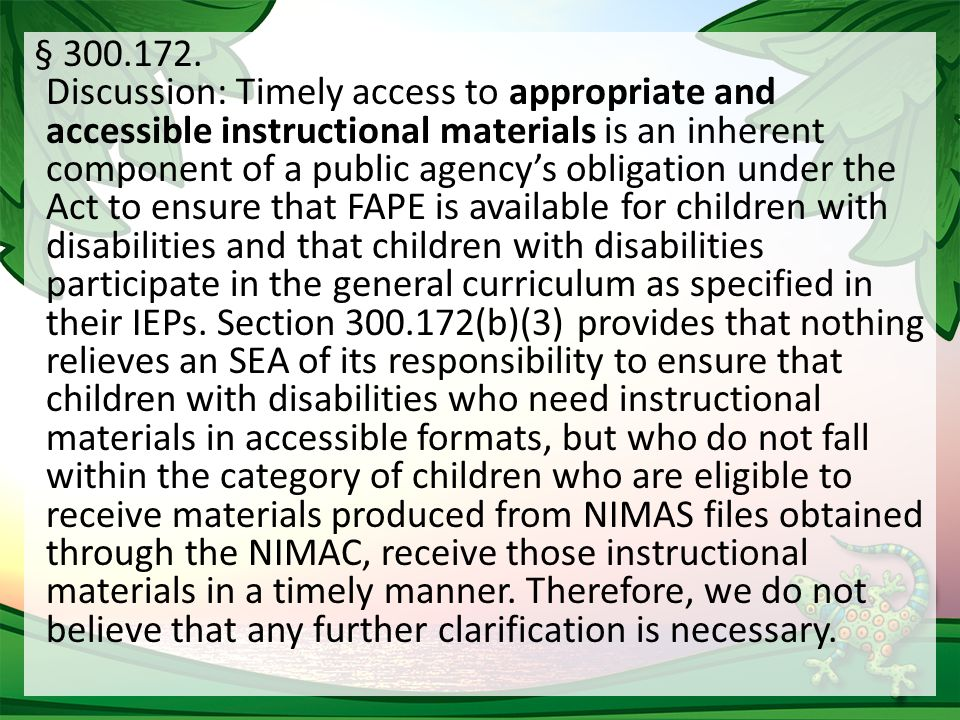 § 300.172. Discussion: Timely access to appropriate and accessible instructional materials is an inherent component of a public agency's obligation un
