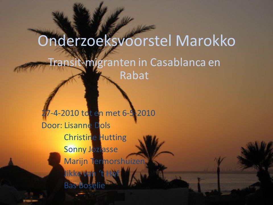 Onderzoeksvoorstel Marokko Transit-migranten in Casablanca en Rabat 27-4-2010 tot en met 6-5-2010 Door: Lisanne Dols Christine Hutting Sonny Joziasse
